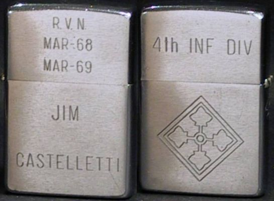 Here is a 1968 Zippo with the logo of the 4th Infantry Division personalized for Jim Castelletti,  RVN Mar 68-69
