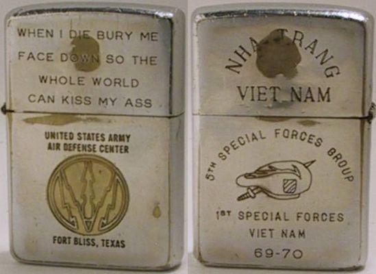 "1968 Zippo with multiple engravings.  The front reads ""When I Die Bury Me Face Down So the Whole World Can Kiss My Ass"" and has a logo for the United States Army Air Defense Center in Fort Bliss, Texas.  The back lid reads ""Nha-Trang Viet Nam"" and the back case ""5th Special Forces Group - 1st Special Forces Viet Nam 69-70"" and has an engraving of a special forces beret"