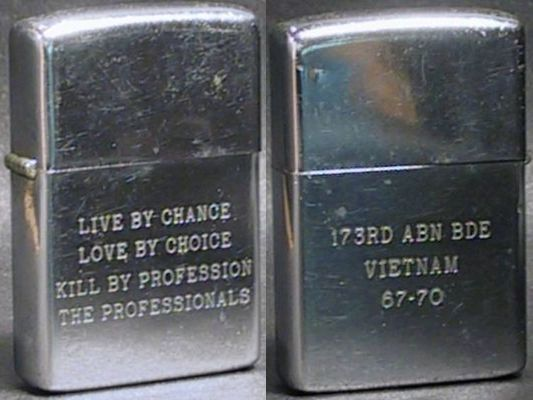 "173rd Airborne Brigade, ""Live by Chance Live by Choice Kill by Profession, The Professionals "". 173rd ABN BDE 67-70 on a 1974 Zippo.  Probably engraved for a veteran after the war."