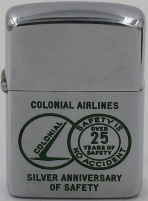 "1953 Zippo for Colonial Airlines 25 Year Silver Anniversary of Safety ""Over 25 Years of Safety - Safety Is No Accident"".  The airline began in 1926 and was merged into Eastern Airlines in 1956"