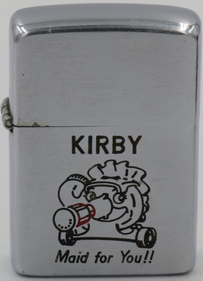 "1952-53 Zippo with a cute Kirby vacuum cleaner graphic ""Maid for You!!"". The Kirby vacuum is named after James Kirby, aninventor who built his first vacuum cleaner in 1906."