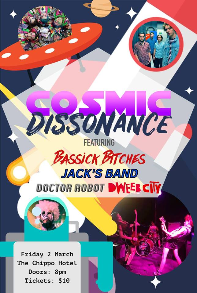 Come along for a night of COSMIC DISSONANCE at the Chippo, featuring Doctor Robot from the year 900,000, Dweeb City, Jack's Band and Bassick Bitches for just a $10 entry at the door!