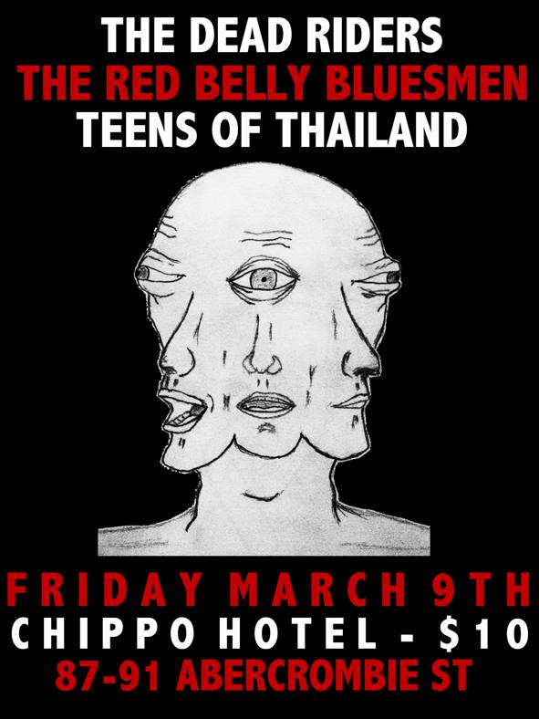 Come on down to the chippo for a night of sludgy bluesy stoner rock!!    The Dead Riders   Teens Of Thailand   The Red Belly Bluesmen   Only $10 at the door!