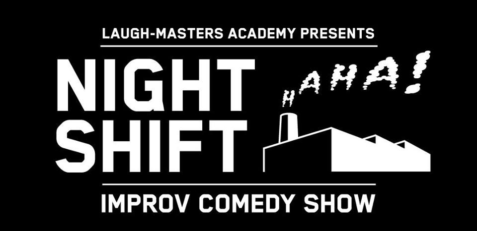 Work hard, laugh hard... on the NIGHT SHIFT!  Laugh-Masters Academy is proud to announce another night of fully improvised long-form comedy, featuring special guests sharing personal stories to inspire the show.  OPENING ACT: TBA  NIGHT SHIFT CAST:  Andrew Wowk   Rachael Millanta   Laurence Orkin   Carolyn Mullen   Happy R. Feraren   Natalie Jones   WITH SPECIAL GUEST STORY-TELLER: TBA  Come have some laughs and work up a thirst on the NIGHT SHIFT!  WHEN? Thursday 9th August - 7:30pm WHERE? The Chippo Hotel (87-91 Abercrombie St, Chippendale) COST? $15 GA, $10 for current LMA students