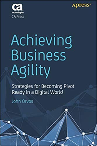 Business Agility by John Orvos 2018