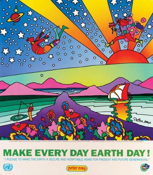 Peter Max Earth Day poster, we agree wholeheartedly!