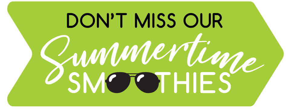 Copy of Don't Miss our Summertime Smoothies