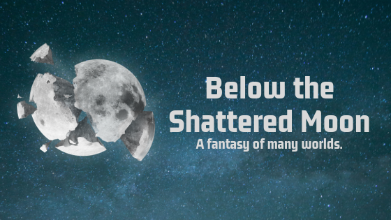Below the Shattered Moon - is an ongoing fantasy adventure series where anything can happen. Explore a world that is at once familiar and completely new as three young companions try to find their way.
