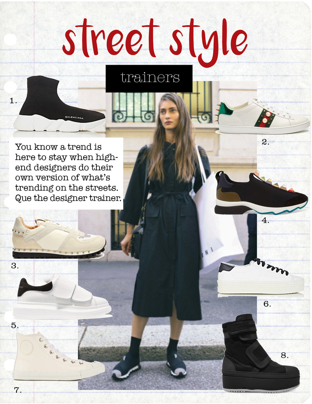 1. Balenciaga knit high-top sneakers, $545, barneys.com  2. gucci new ace stud-embroidered leather trainers, $537,  matchesfashion.com  3. valentino rockrunner suede-panelled trainers, $656,  matchesfashionfashion.com  4. fendi embellished suede and leather trimmed noeprene sneakers, $900,  net-a-porter.com  5. alexander mcqueen leather and suede exaggerated-sole sneakers, $575,  net-a-porter.com  6. saint laurent court classic leather platform sneakers, $595,  barneys.com  7. chloe kyle high-top leather trainers, $437,  matchesfashion.com  8. marni leather trimmed twill platform sneakers, $1130,  net-a-porter.com