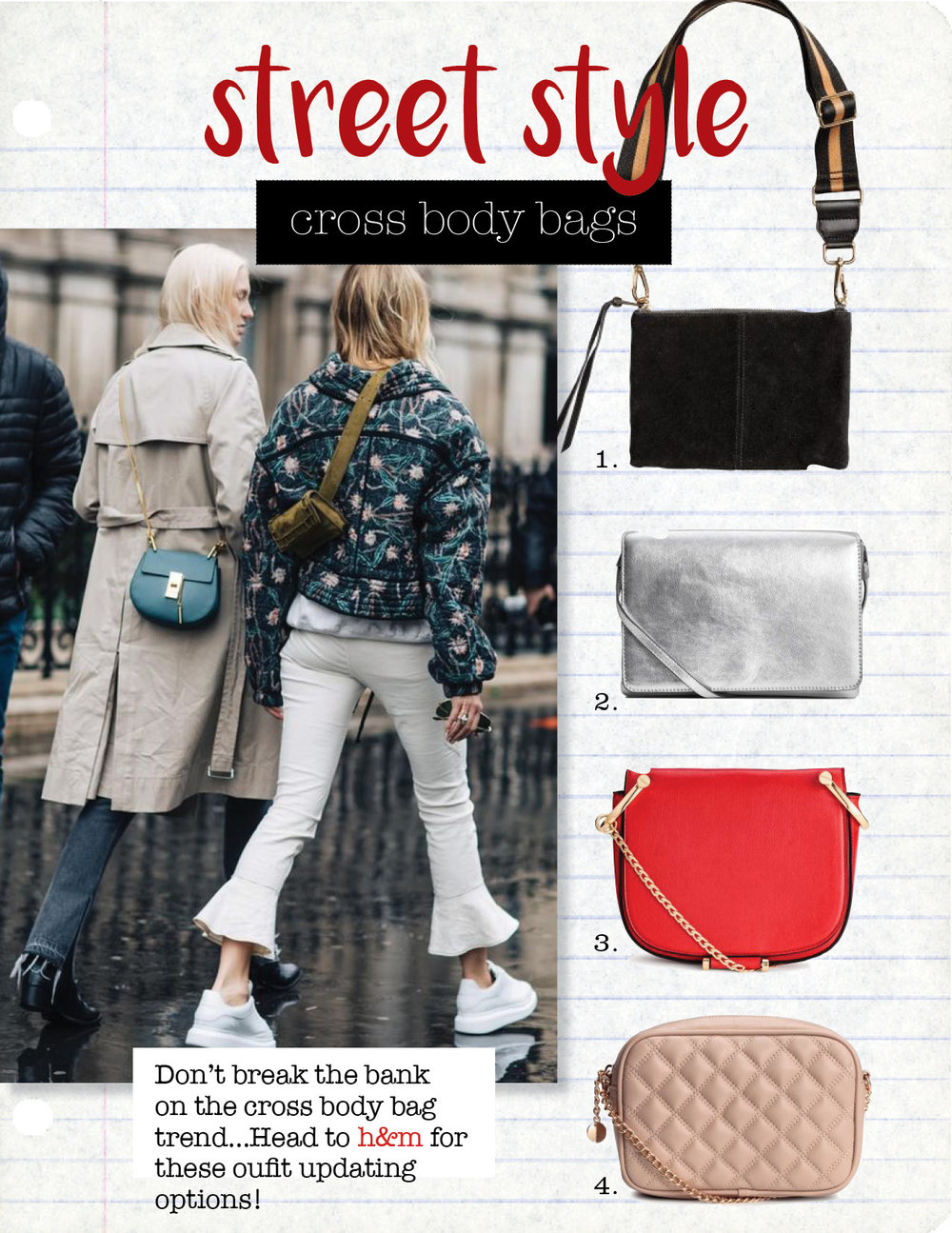 1. h&m shoulder bag with suede detail, $24,  hm.com  2. h&m cross body bag, $17,  hm.com  3. h&m cross body bag , $29,  hm.com  4. h&m quilted cross body bag, $24,  hm.com
