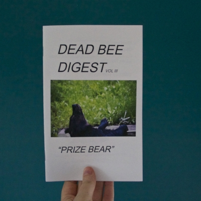 Dead Bee Digest Vol.3 - By: Various WritersNewest Dead Bee Digest examines the concept of anthropomorphism. Features essays, poetry, and photos.$2