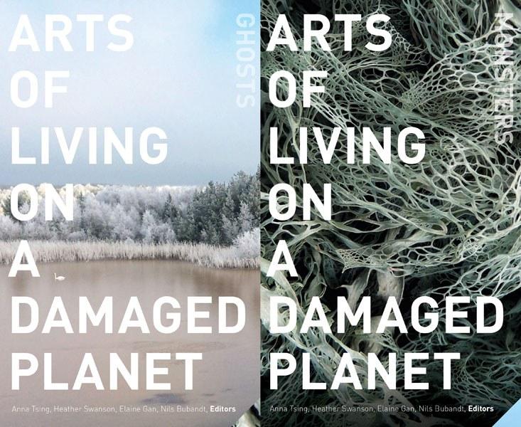 Arts Of Living On A Damaged Planet - Ed. Anna Tsing, Heather Swanson, Elaine Gan, Nils Bubandt