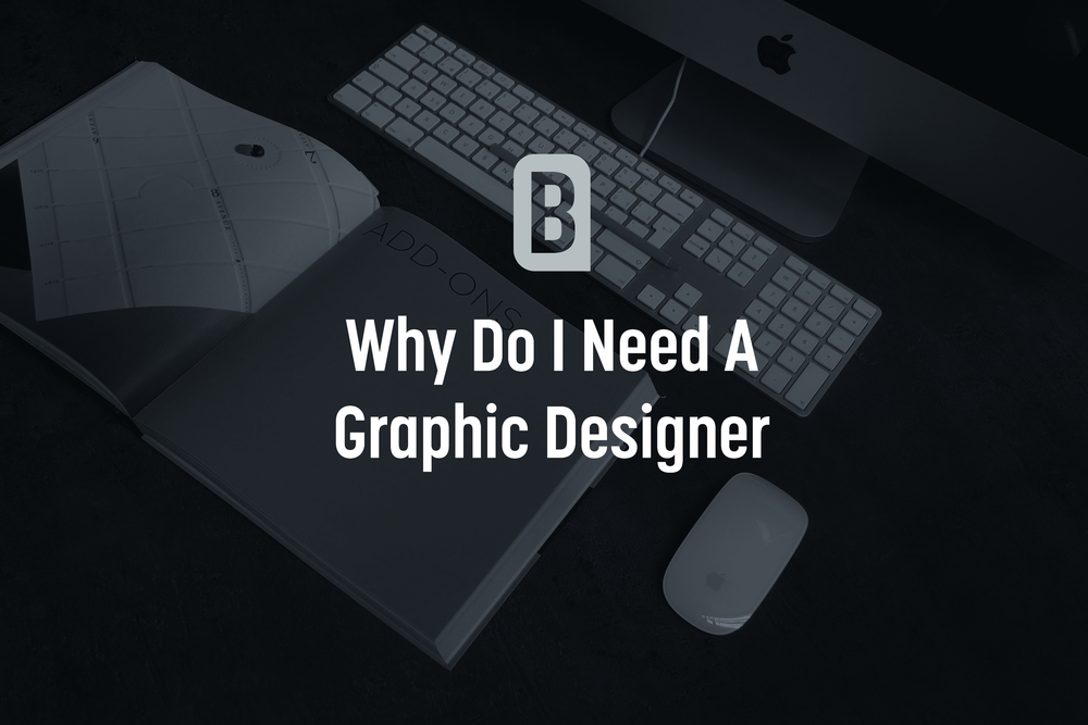 Why_Do_I_Need_A-Graphic_Designer