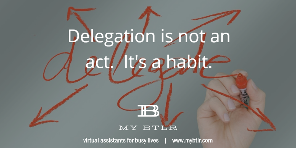 Delegation is Not an Act -- It's a Habit | www.mybtlr.com