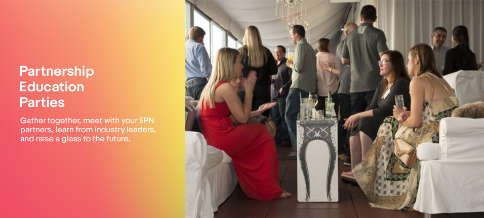 Partnership, Education, Parties.  Gather together, meet with your EPN partners, learn from industry leaders, and raise a glass to the future.