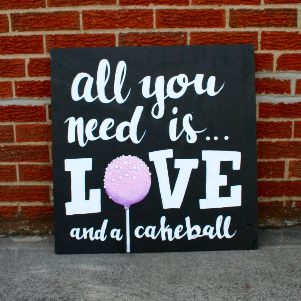 All you need is love and cakeballs  Created for a friend's sisters rustic barn wedding. The perfect touch for the dessert table and future kitchen decor.  Hand lettered and painted with acrylics.