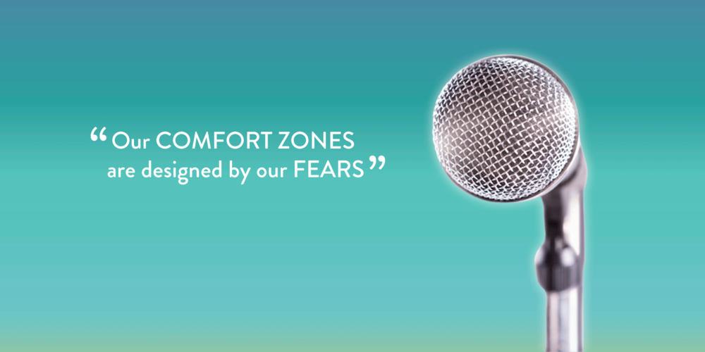 Our comfort zones are designed by our fears.