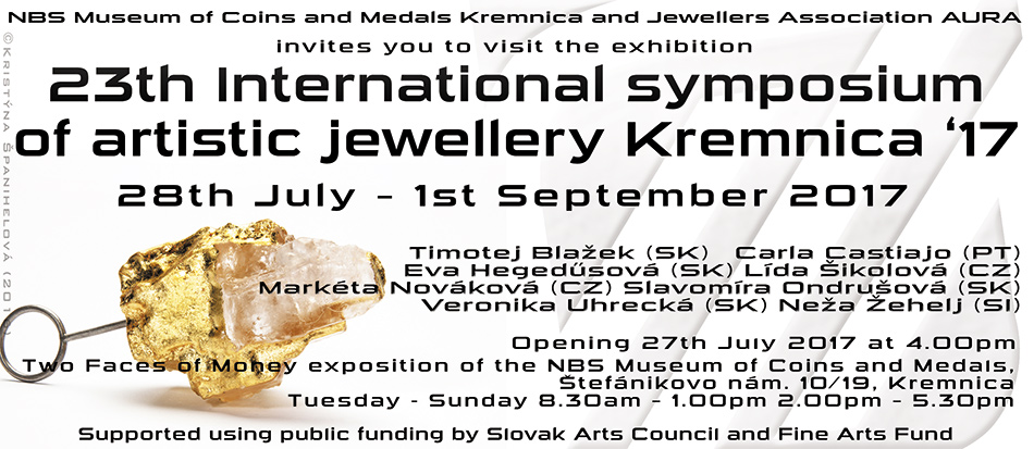 Kremnica symposium - Group exhibition / 23th International symposium of artistic jewellery Kremnica' 1728. July - 1. September / Kremnica / Slovakia