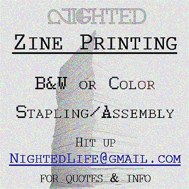 Ppl have been asking about getting zine (or other) printing done thru us.. Just send an email to NIGHTEDLife@gmail.com w the details.. We got it for cheap!