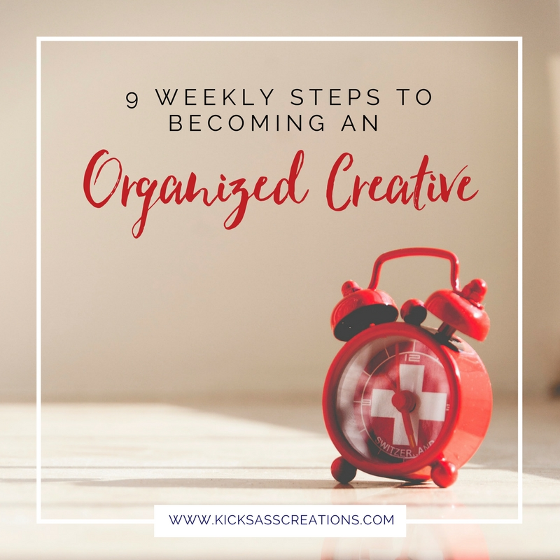 9 Weekly Steps to Becoming an Organized Creative.jpg