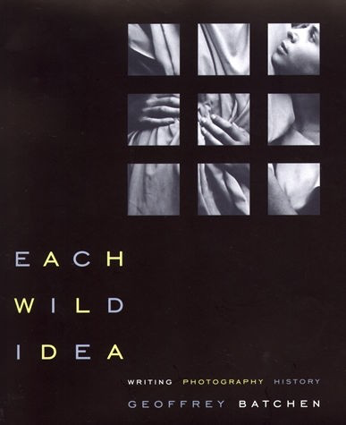 Each Wild Idea Writing Photography History  Geoffrey Batchen  Each Wild Idea Writing Photography History  Geoffrey Batchen  Essays  On Photography And The Mediums History And Evolving Identity Write Report For Me also English Essay Ideas  Purchase Literature Review