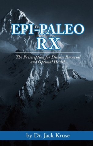 Epi-Paleo Rx: The Prescription for Disease Reversal and Optimal Health  by Dr. Jack Kruse