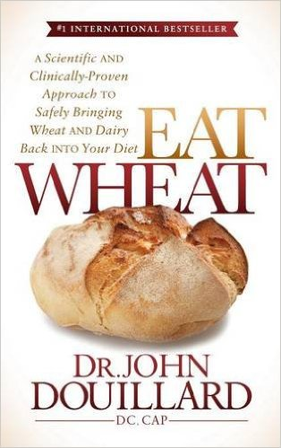 Eat Wheat: A Scientific and Clinically-Proven Approach to Safely Bringing Wheat and Dairy Back Into Your Diet   by Dr. John Douillard