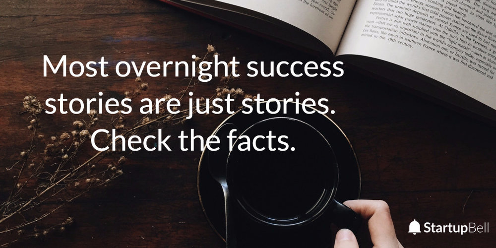 True overnight success stories are rare.