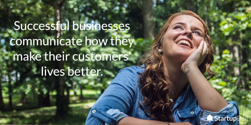 Successful businesses communicate how they make their customers lives better.