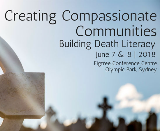 Creating Compassionate Communities: Building Death Literacy - 7th & 8th June 2018Figtree Conference Centre, Olympic Park, Sydney