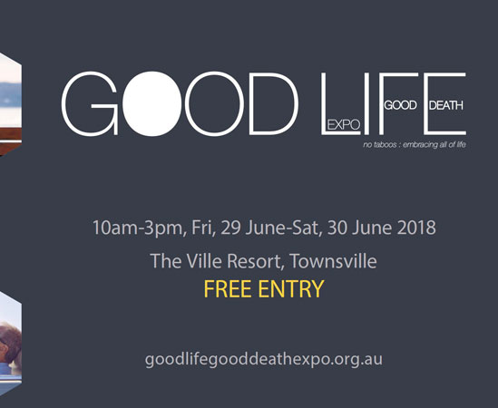 Good Life Good Death expo - Townsville 29-30 June 2018FREE Community