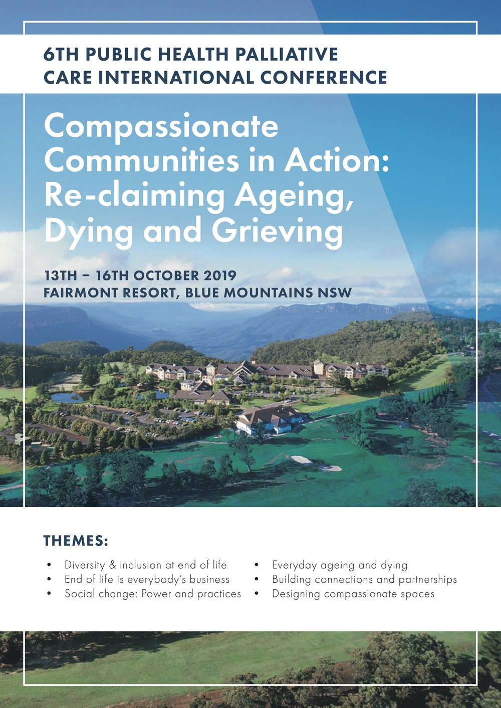 6th Public Health Palliative Care International Conference - Compassionate Communities in Action: Re-claiming Aging, Dying and Grieving13th – 16th October 2019Fairmont Resort, Blue Mountains NSW