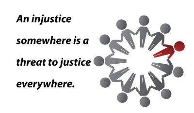 AN INJUSTICE SOMEWHERE IS A THREAT TO JUSTICE EVERYWHERE