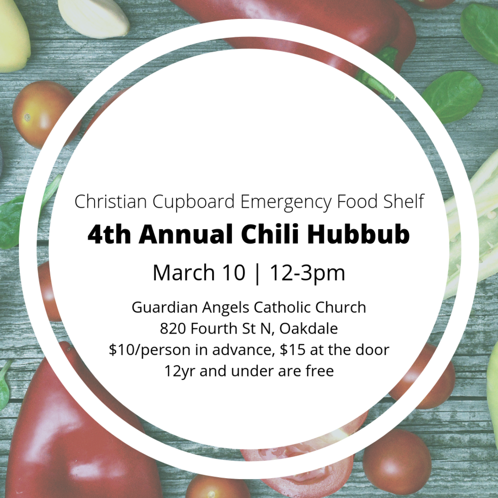 Christian Cupboard Emergency Food Shelf - 4th annual Chili Hubbub | March 10 | 12-3pm | Guardian Angels Catholic Church, 820 Fourth St N, Oakdale | $10/person in advance, $15 at the door, 12yr and under are free