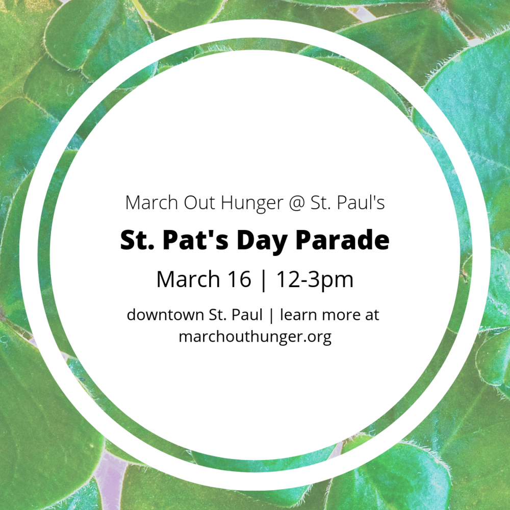 March Out Hunger at St. Paul's St. Pat's Day Parade | March 16 | 12-3pm | downtown St. Paul | learn more at  marchouthunger.org