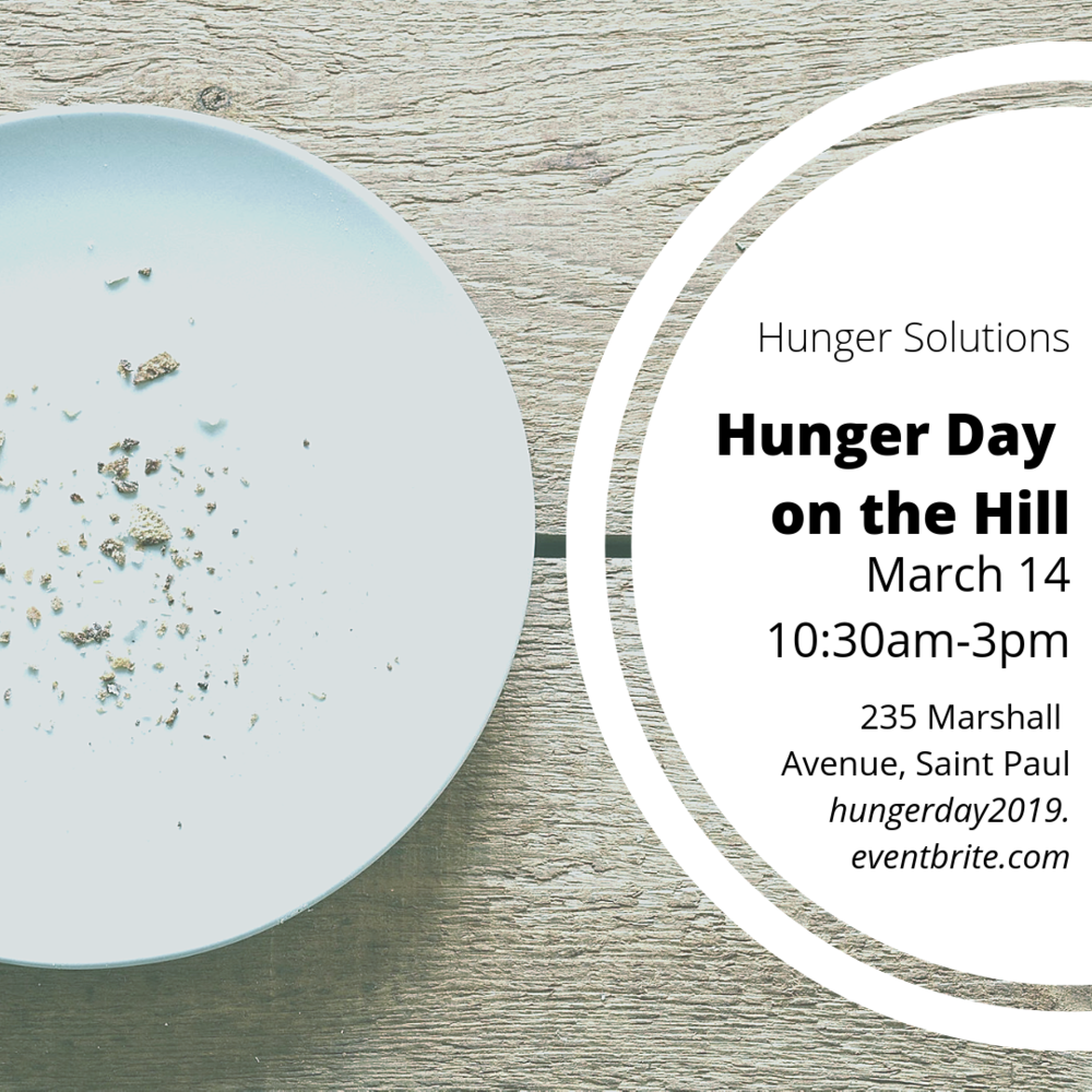 Hunger Solutions Hunger Day on the Hill | March 14 | 10:30am-3pm | 235 Marshall Ave, St. Paul |  hungerday2019.eventbrite.com  | REGISTRATION CLOSES @ 6PM ON MARCH 6