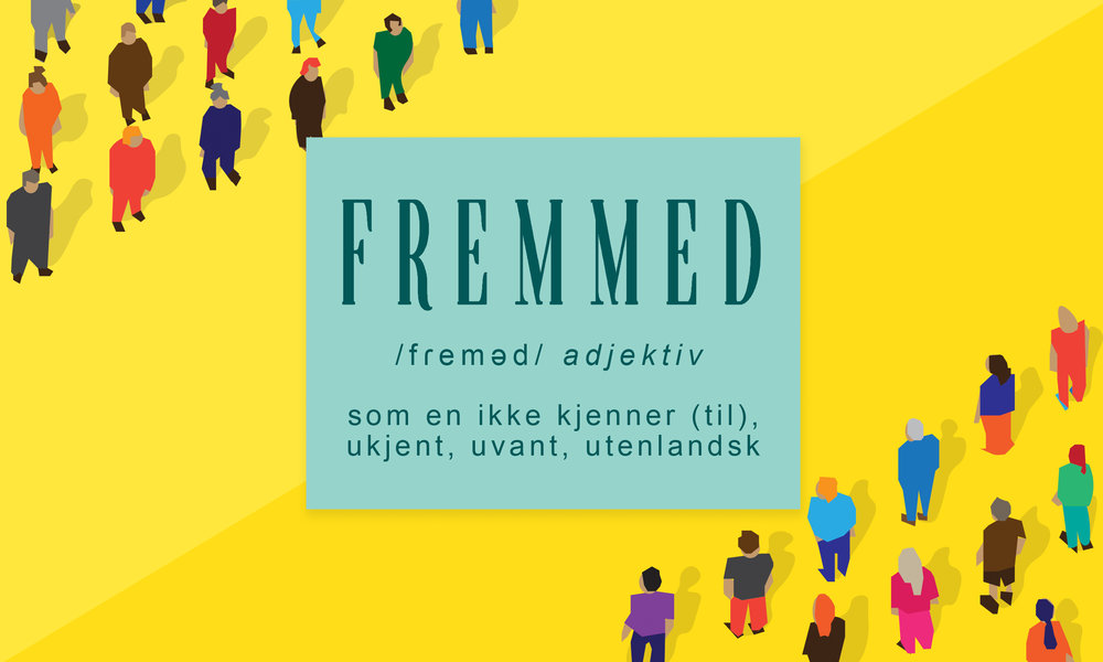 "Translation: ""Fremmed"" is Norwegian for ""foreign"", a word meaning; ""of, from, in, or characteristic of a country or language other than one's own"", and/ or - ""strange and unfamiliar"" (Google Dictionary)"
