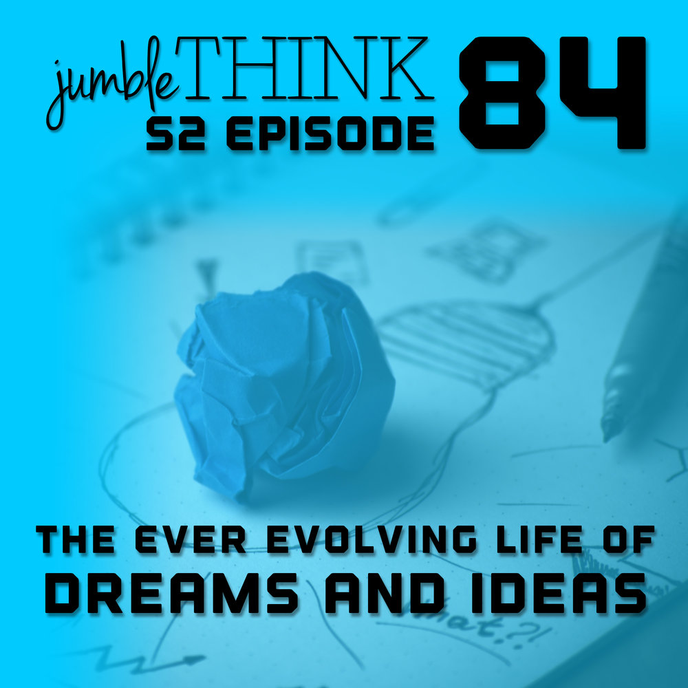 The Ever Evolving Life of Dreams and Ideas