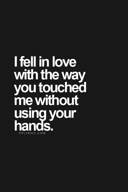 i-fell-with-the-way-you-touched-me-without-using-your-hands..jpg