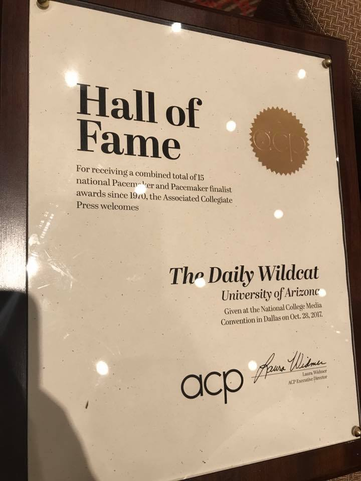 The Daily Wildcat was inducted into the Associated Collegiate Press Hall of Fame at the Dallas conference Oct. 28, 2017 for receiving a combined total of 15 Pacemaker and Pacemaker finalist awards since 1970.