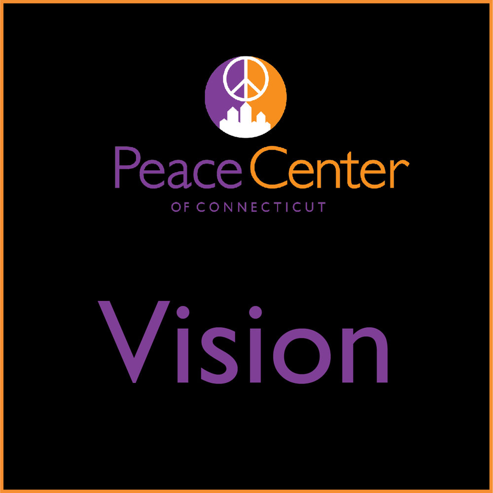 - We envision a CT where differences are respected, conflicts are resolved peacefully and violence is not tolerated. The Peace Center will be the force multiplier in the peace community, maximizing the power, effectiveness and efficiency of our member organizations. We strive to be the iconic symbol of peace in the community.