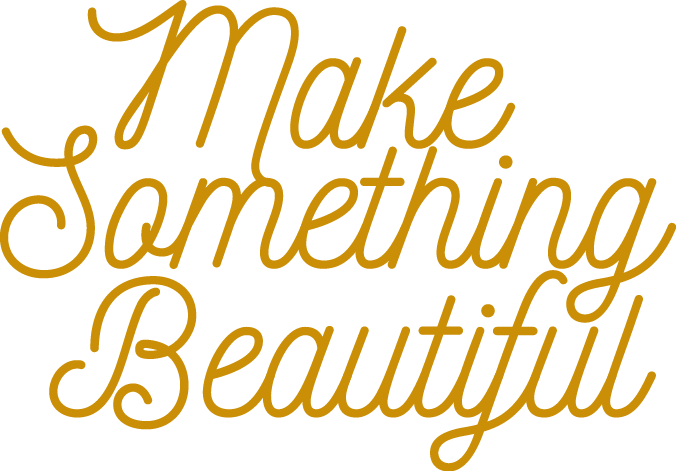 Make Something Beautiful