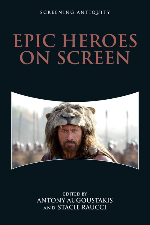 Figure 1: The cover of  Epic Heroes on Screen , edited by Augostakis and Raucci, in Edinburgh University Press' Screening Antiquity series. I wrote a chapter about post-9/11 depictions of ancient Greece in  Alexander  (Stone 2004),  300  (Snyder 2007), and  Clash of the Titans  (Leterrier 2010).
