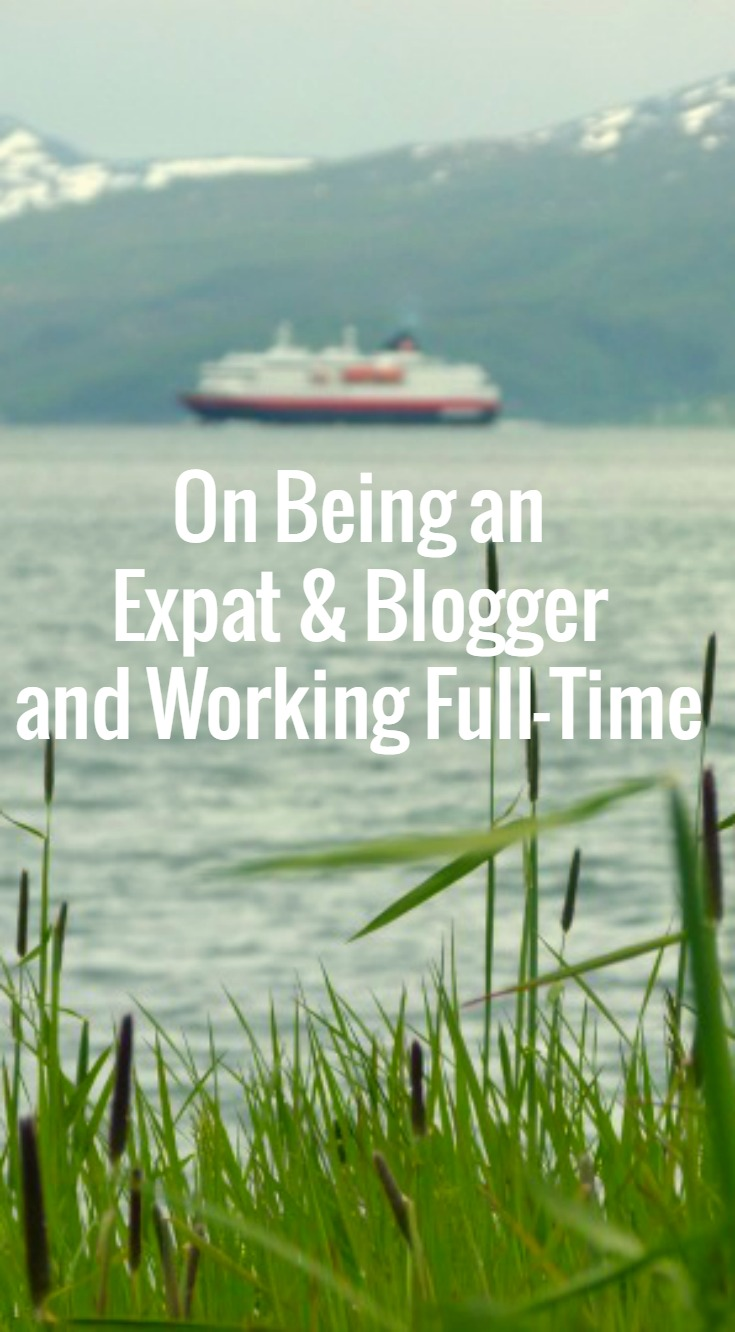 Some Thoughts on Being an Expat and Blogger, and what's it's like to work full-time in Norway when you have a desire to travel and a hobby that is blogging