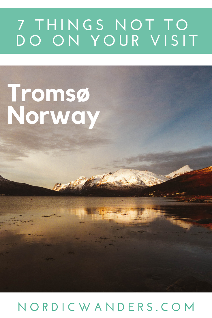 Planning a trip to #Tromsø? Here are 7 things you should NOT do on your trip!