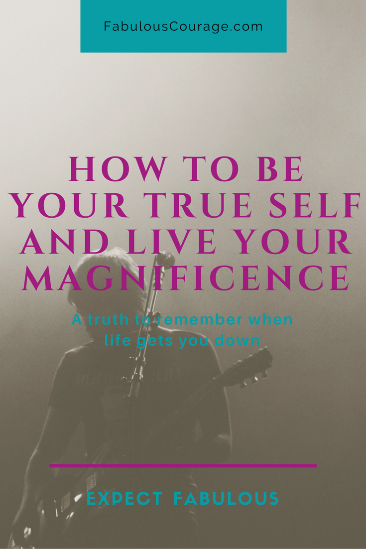 How To Be Your True Self And Live Your Magnificence