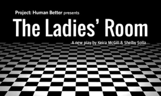 The Ladies' Room - Co-written with Keira McGill.35-40 minutes, comedyAs Carol Burnett celebrates her lifetime of achievements with the Mark Twain Prize, her feminist ancestors appear to remind her of how much work is left to be done in the 21st century. Jackie Kennedy, Sojourner Truth, and Frida Kahlo – just to name a few – bring down the hammer of wokeness on the oft silent comedian, and explore how even the most seasoned trailblazers can misstep when it comes to intersectionality.The Ladies' Room has been produced by Project: Human Better at the PIT Loft (dirs. Andie Lerner & Melissa Tonning-Kollwitz).