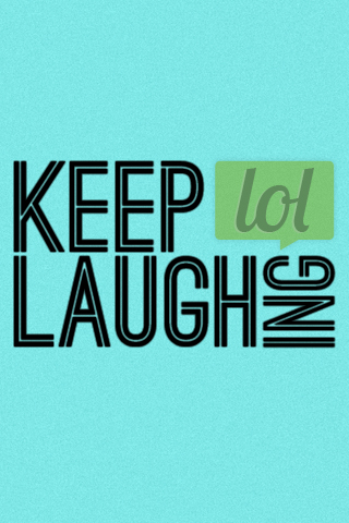 """Keep Laughing"""