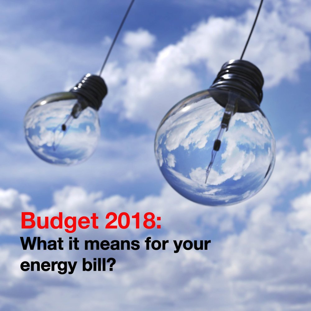 Budget 2018 What it menas for your energy bill