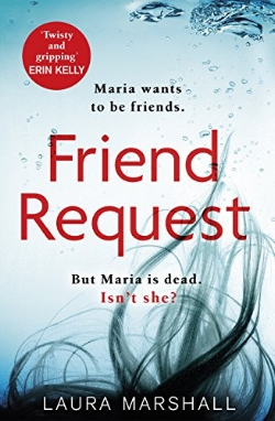 Maria wants to be friends. But Maria is dead . . . isn't she? When Louise Williams receives a message from someone left long in the past, her heart nearly stops. Maria Weston wants to be friends on Facebook. Maria Weston has been missing for over twenty-five years. She was last seen the night of a school leavers' party, and the world believes her to be dead. Particularly Louise, who has lived her adult life with a terrible secret. As Maria's messages start to escalate, Louise forces herself to reconnect with the old friends she once tried so hard to impress. Trying to piece together exactly what happened that night, she soon discovers there's much she didn't know. The only certainty is that Maria Weston disappeared that night, never to be heard from again - until now. . .